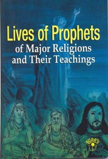 Lives of Prophets of Major Religions and their teachings