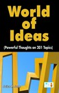 World of Ideas (Powerful throughts on 201 Topics)